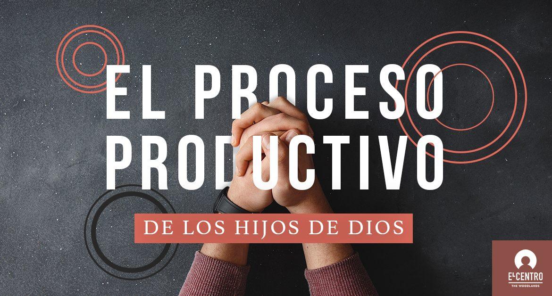 El proceso productivo de los hijos de Dios - Rafael Ugarte - Predicas Cristianas