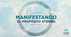 Manifestando el propósito eterno - Predicas Cristianas - Iglesia en Woodlands Texas
